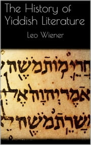 The History of Yiddish Literature ebook by Leo Wiener