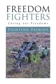 Freedom Fighters - Losing Our Freedoms ebook by Fighting Patriot