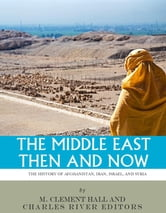 The Middle East Then and Now: The History of Israel, Iran, Syria and Afghanistan ebook by Charles River Editors