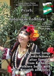 Pearls of Bulgarian Folklore - New Songs from the Pazardzhik Region - Part Еight ebook by Ivanka Ivanova Pietrek
