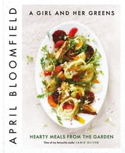 A Girl and Her Greens - Hearty Meals from the Garden ebook by April Bloomfield