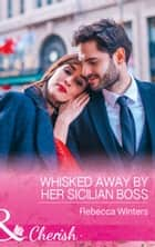 Whisked Away By Her Sicilian Boss (Mills & Boon Cherish) (The Billionaire's Club, Book 3) ebook by Rebecca Winters