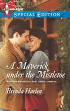 A Maverick under the Mistletoe ebook by Brenda Harlen