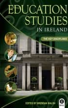 Education Studies in Ireland - the Key Disciplines ebook by Dr Brendan Walsh, BA, HDipEd,...