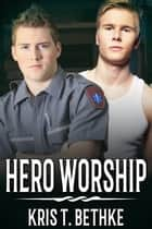 Hero Worship ebook by Kris T. Bethke