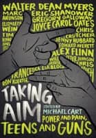 Taking Aim - Power and Pain, Teens and Guns ebook by Michael Cart, Marc Aronson, Edward Averett,...