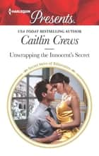 Unwrapping the Innocent's Secret ebook by Caitlin Crews