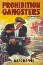 Prohibition Gangsters ebook by Marc Mappen