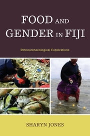 Food and Gender in Fiji - Ethnoarchaeological Explorations ebook by Sharyn Jones