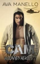 Cam - Wounded Heroes, #2 ebook by Ava Manello