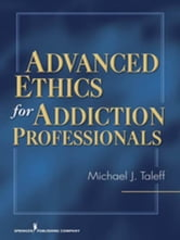 Advanced Ethics for Addiction Professionals ebook by Taleff, Michael J., PhD, CSAC, MAC