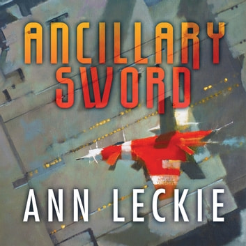 Ancillary Sword - SEQUEL TO THE HUGO, NEBULA AND ARTHUR C. CLARKE AWARD-WINNING ANCILLARY JUSTICE audiobook by Ann Leckie