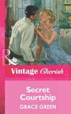 Secret Courtship (Mills & Boon Vintage Cherish) ebook by Grace Green