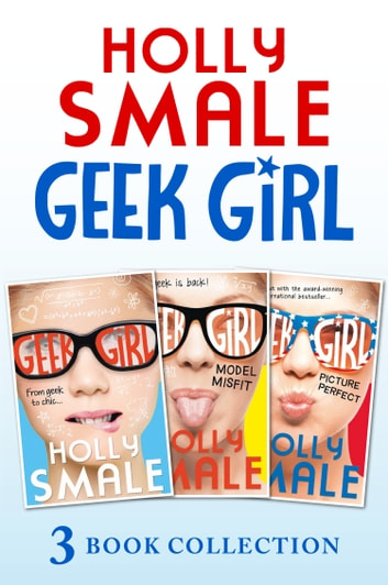 Geek Girl books 1-3: Geek Girl, Model Misfit and Picture Perfect (Geek Girl) ebook by Holly Smale