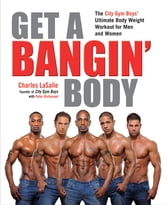 Get a Bangin' Body - The City Gym Boys' Ultimate Body Weight Workout for Men & Women ebook by Charles LaSalle