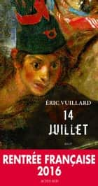 14 Juillet eBook by Eric Vuillard