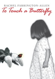 To Touch a Butterfly ebook by Rachel Farrington-Allen