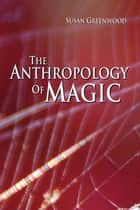 The Anthropology of Magic ebook by Susan Greenwood