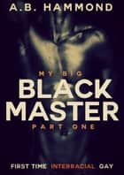 My Big Black Master - M/M Submission ebook by A.B Hammond