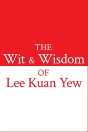 The Wit & Wisdom of Lee Kuan Yew ebook by Lee Kuan Yew