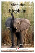 Meet the Elephant: A 15-Minute book for Early Readers ebook by Caitlind L. Alexander