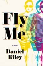 Fly Me ebook by Daniel Riley
