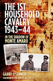 The First Household Cavalry Regiment, 1943-44 - In the Shadow of Monte Amaro ebook by Garry O'Connor