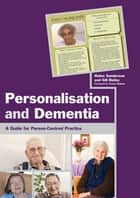 Personalisation and Dementia - A Guide for Person-Centred Practice ebook by Helen Sanderson, Martin Routledge, Gill Bailey