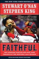 Faithful - Two Diehard Boston Red Sox Fans Chronicle the Historic 2004 Season ebook by Stewart O'Nan, Stephen King