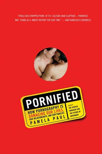 Pornified - How Pornography Is Transforming Our Lives, Our Relationships, and Our Families ebook by Pamela Paul
