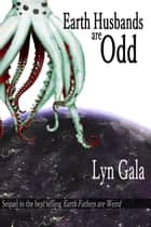 Earth Husbands are Odd - Earth Fathers ebook by Lyn Gala