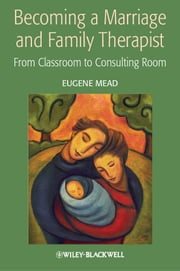 Becoming a Marriage and Family Therapist - From Classroom to Consulting Room ebook by Eugene Mead