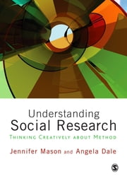 Understanding Social Research - Thinking Creatively about Method ebook by Dr Jennifer Mason,Professor Angela Dale