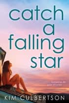 Catch a Falling Star ebook by Kim Culbertson