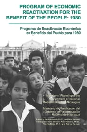 Program of Economic Reactivation for the Benefit of the People 1980 ebook by Ministry of Planning of the Government of National Reconstruction of Nicaragua, Paul Richards, Ph.D. editor and translator,...