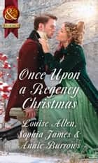 Once Upon A Regency Christmas: On a Winter's Eve / Marriage Made at Christmas / Cinderella's Perfect Christmas (Mills & Boon Historical) ebook by Louise Allen, Sophia James, Annie Burrows
