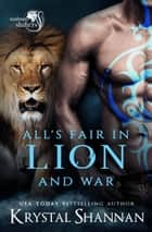 All's Fair In Lion and War ebook by Krystal Shannan