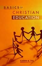 Basics of Christian education ebook by Karen Tye