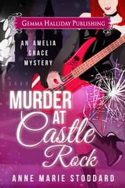 Murder at Castle Rock - Amelia Grace Rock 'n' Roll Mysteries book #1 ebook by Anne Marie Stoddard