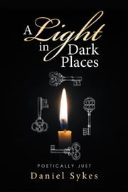 A Light in Dark Places - Poetically Just ebook by Daniel Sykes