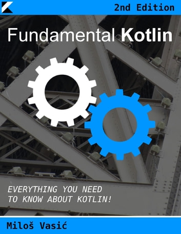 Fundamental Kotlin 2nd Edition: Everything You Need to Know About Kotlin ebook by Miloš Vasić