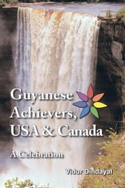 Guyanese Achievers USA & Canada - A Celebration ebook by Vidur Dindayal