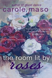 The Room Lit by Roses ebook by Carole Maso