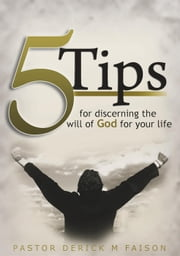 5 Tips For Discerning God's Will For Your Life ebook by Derick Faison