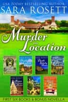 Murder on Location - First Six Books and a Bonus Novella ebook by Sara Rosett
