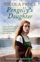 Pengelly's Daughter - A sweeping historical saga for fans of Poldark ebook by Nicola Pryce