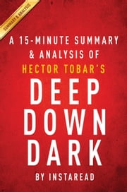 Deep Down Dark by Héctor Tobar - A 15-minute Summary & Analysis - The Untold Stories of 33 Men Buried in a Chilean Mine, and the Miracle That Set Them Free ebook by Instaread