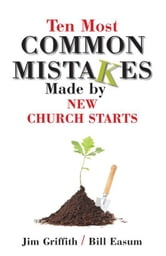 Ten Most Common Mistakes Made by New Church Starts ebook by James Griffith,William Easum