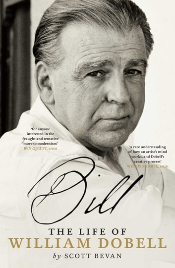 Bill: The Life of William Dobell - The Life of William Dobell ebook by Scott Bevan