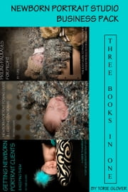 Newborn Portrait Studio Business Pack ebook by Torie Glover